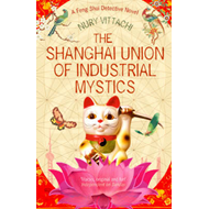 The Shanghai Union of Industrial Mystics: A Feng Shui Detective Novel (BOK)