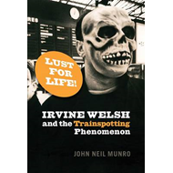 Lust for Life: Irvine Welsh and the Trainspotting Phenomenon (BOK)