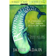Rowing After the White Whale: A Crossing of the Indian Ocean by Hand (BOK)