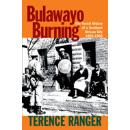 Bulawayo Burning: The Social History of a Southern African City, 1893-1960 (BOK)