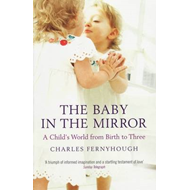 The Baby in the Mirror: A Child's World from Birth to Three (BOK)