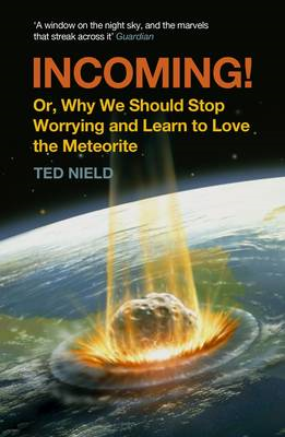Incoming!: or, Why We Should Stop Worrying and Learn to Love the Meteorite (BOK)