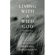 Living with a Wild God: A Non-believer's Search for the Truth About Everything (BOK)
