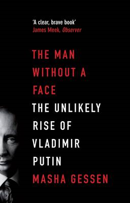 The Man Without a Face: The Unlikely Rise of Vladimir Putin (BOK)