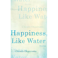 Happiness, Like Water: Stories (BOK)