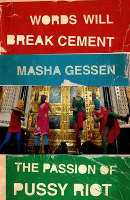 Words Will Break Cement: The Passion of Pussy Riot (BOK)