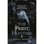 The Priest Hunters: The True Story of Ireland's Bounty Hunters (BOK)
