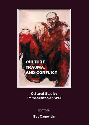 Culture, Trauma, and Conflict: Cultural Studies Perspectives on War (BOK)