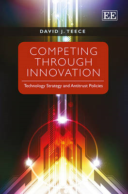 Competing Through Innovation: Technology Strategy and Antitrust Policies (BOK)