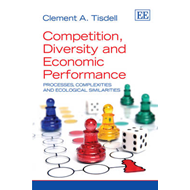 Competition, Diversity and Economic Performance: Processes, Complexities and Ecological Similarities (BOK)
