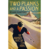 Two Planks and a Passion: The Dramatic History of Skiing (BOK)