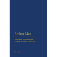 Broken Men: Shell Shock, Treatment and Recovery in Britain 1914-1930 (BOK)