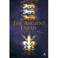 The Ancient Enemy: England, France and Europe from the Angevins to the Tudors (BOK)