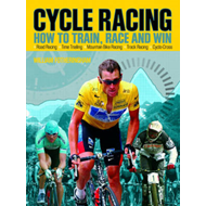 Cycle Racing: How to Train, Race and Win Gold (BOK)