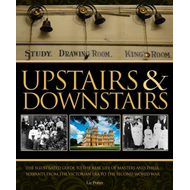 Upstairs and Downstairs: The Illustrated Guide to the Real World of Downton Abbey (BOK)