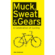 Muck, Sweat & Gears: A Celebration of Cycling (BOK)