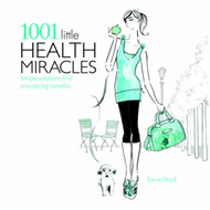 1001 Little Health Miracles: Simple Solutions That Provide Big Benefits (BOK)