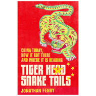 Tiger Head, Snake Tails: China Today, How it Got There and Where it is Heading (BOK)