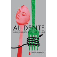 Al Dente: Madness, Beauty and the Food of Rome (BOK)