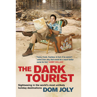 The Dark Tourist: Sightseeing in the World's Most Unlikely Holiday Destinations (BOK)
