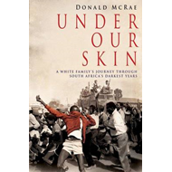 Under Our Skin: A White Family's Journey Through South Africa's Darkest Years (BOK)
