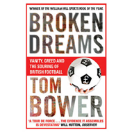 Broken Dreams: Vanity, Greed and the Souring of British Football (BOK)
