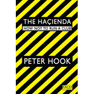 The Hacienda: How Not to Run a Club (BOK)