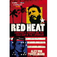 Red Heat: Conspiracy, Murder and the Cold War in the Caribbean (BOK)