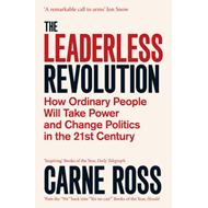 The Leaderless Revolution: How Ordinary People Will Take Power and Change Politics in the 21st Centu (BOK)