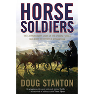 Horse Soldiers: The Extraordinary Story of a Band of Special Forces Who Rode to Victory in Afghanist (BOK)