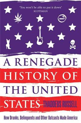 A Renegade History of the United States: How Drunks, Delinquents, and Other Outcasts Made America (BOK)