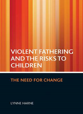 Violent Fathering and the Risks to Children: The Need for Change (BOK)