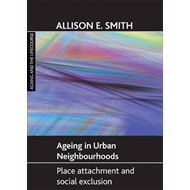 Ageing in Urban Neighbourhoods: Place Attachment and Social Exclusion (BOK)