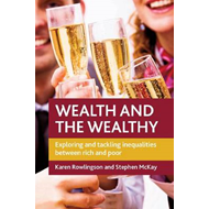Wealth and the Wealthy: Exploring and Tackling Inequalities Between Rich and Poor (BOK)