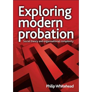 Exploring Modern Probation: Social Theory and Organisational Complexity (BOK)