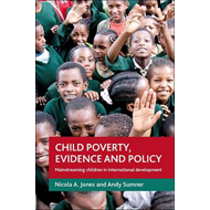 Child Poverty, Evidence and Policy: Mainstreaming Children in International Development (BOK)