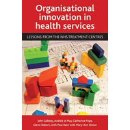 Organisational Innovation in Health Services: Lessons from the NHS Treatment Centres (BOK)