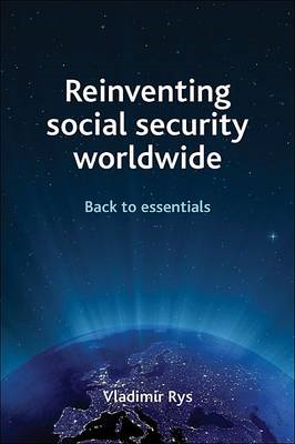 Reinventing Social Security Worldwide: Back to Essentials (BOK)