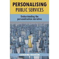 Personalising Public Services: Understanding the Personalisation Narrative (BOK)