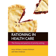 Rationing in Health Care: The Theory and Practice of Priority Setting (BOK)