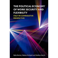 The Political Economy of Work Security and Flexibility: Italy in Comparative Perspective (BOK)