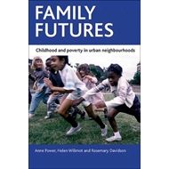 Family Futures: Childhood and Poverty in Urban Neighbourhoods (BOK)