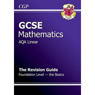 GCSE Maths AQA B Revision Guide - Foundation the Basics (A*- (BOK)