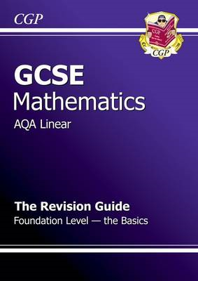 GCSE Maths AQA Linear Revision Guide - Foundation the Basics (BOK)