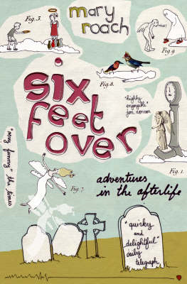 Six Feet Over: Adventures in the Afterlife (BOK)