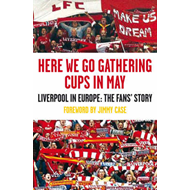 Here We Go Gathering Cups in May: Liverpool in Europe, the Fans' Story (BOK)