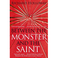 Between the Monster and the Saint: Reflections on the Human Condition (BOK)