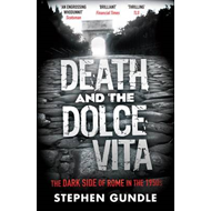 Death and the Dolce Vita: The Dark Side of Rome in the 1950s (BOK)