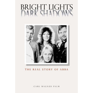 "Bright Lights Dark Shadows: The Real Story of ""Abba"" (BOK)"