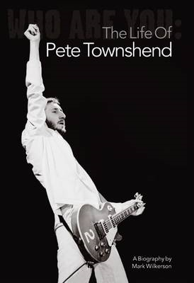 Who Are You: The Life of Pete Townshend (BOK)